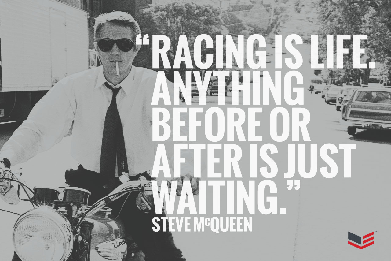 quot racing is life anything before or after is just waiting