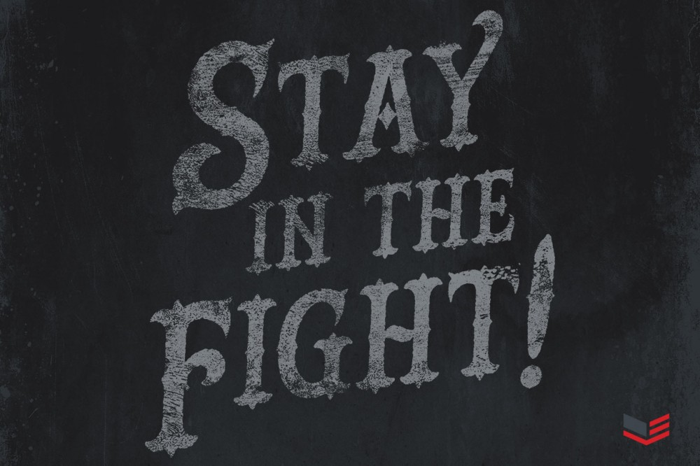 Stay in the Fight!