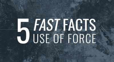 5 Fast Facts: Use of Force