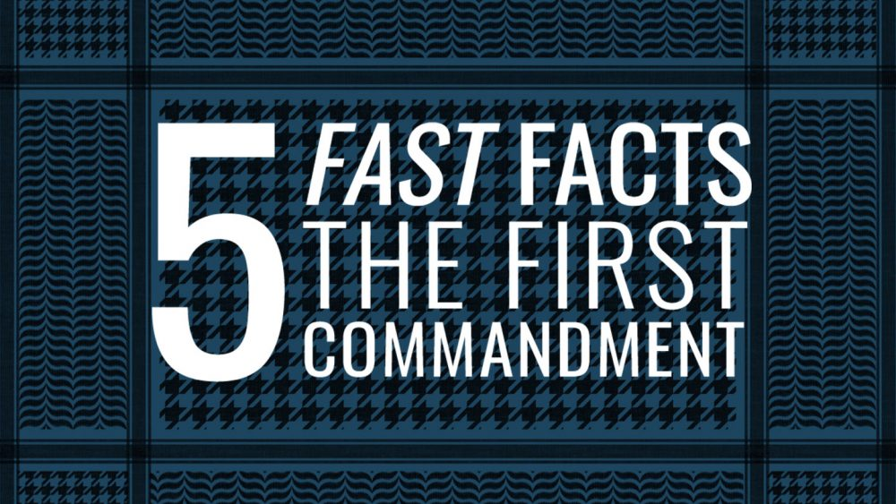 5 Fast Facts: The First Commandment