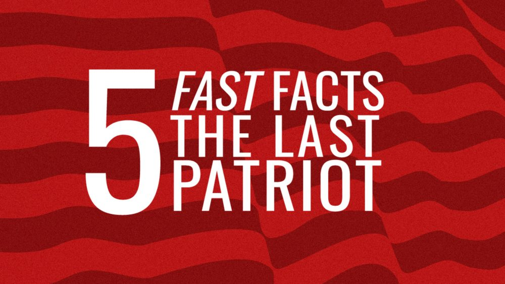 5 Fast Facts: The Last Patriot