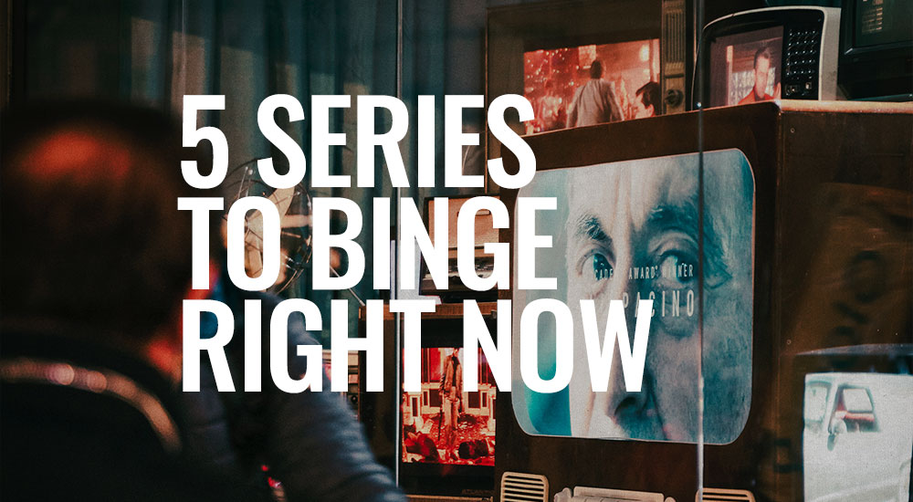 5 Series to Binge Right Now